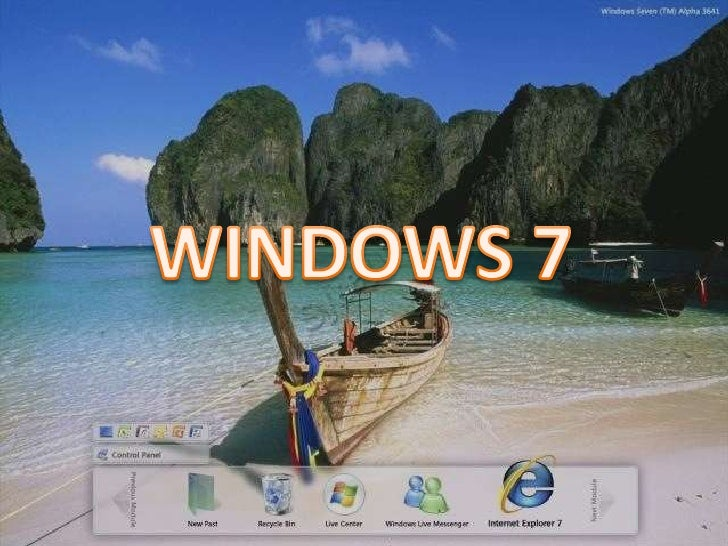 Windows 7: •   Windows 7 (antes conocido como Blackcomb, y     más tarde Vienna) •   se planea que sea la próxima versión ...