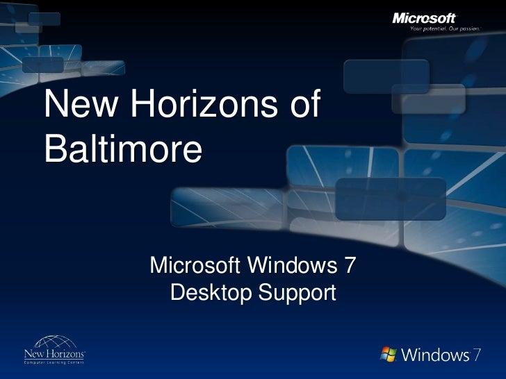 New Horizons of Baltimore<br />Microsoft Windows 7Desktop Support<br />