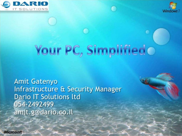 Your PC, Simplified <br />Amit Gatenyo<br />Infrastructure & Security Manager<br />Dario IT Solutions ltd<br />054-2492499...