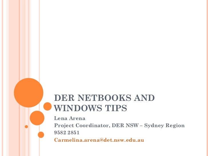 DER NETBOOKS AND WINDOWS TIPS Lena Arena Project Coordinator, DER NSW – Sydney Region 9582 2851 [email_address]