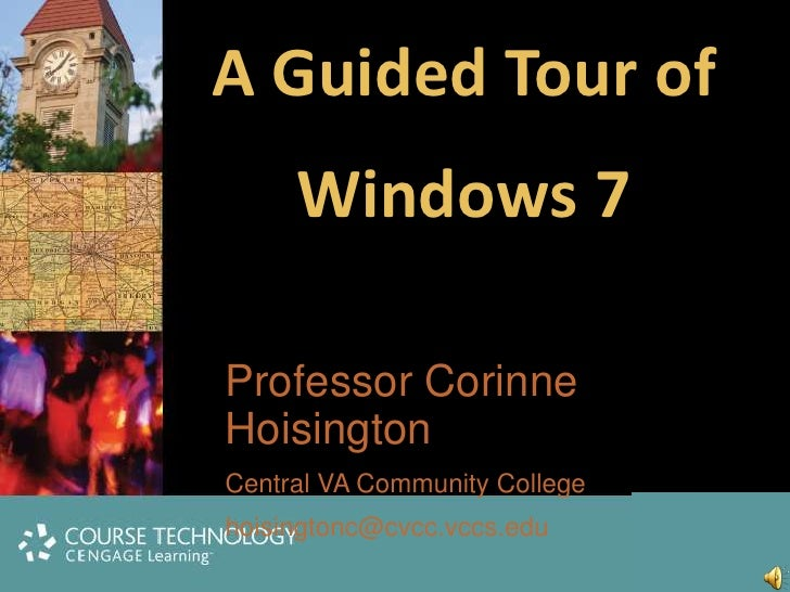 A Guided Tour of<br />Windows 7<br />Professor Corinne Hoisington<br />Central VA Community College<br />hoisingtonc@cvcc....