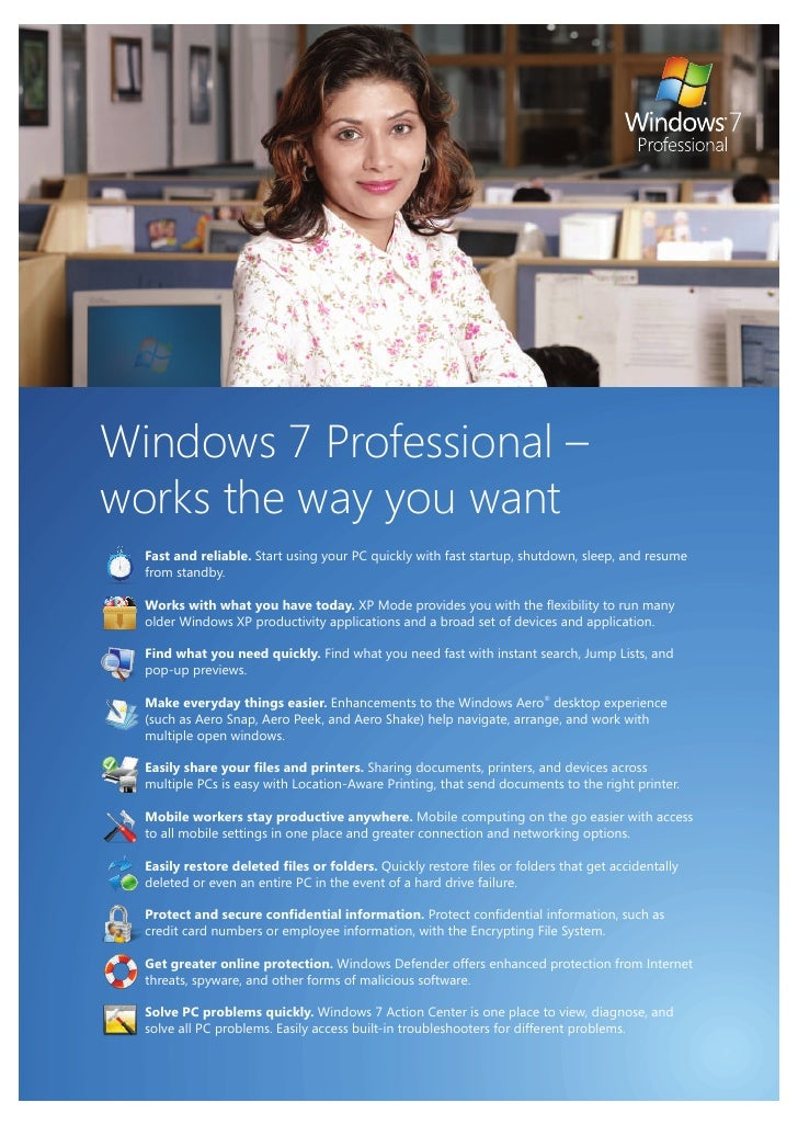 Windows 7 Professional –works the way you want  Fast and reliable. Start using your PC quickly with fast startup, shutdown...