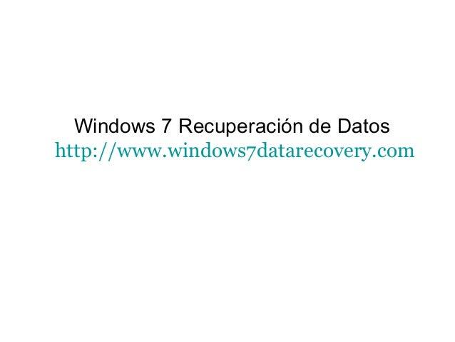 Windows 7 Recuperación de Datos http://www.windows7datarecovery.com