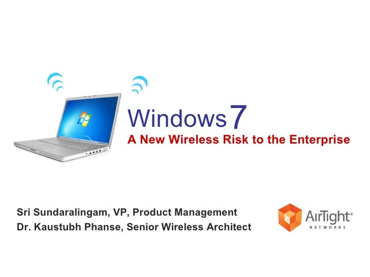Sri Sundaralingam, VP, Product Management Dr. Kaustubh Phanse, Senior Wireless Architect A New Wireless Risk to the Enterp...