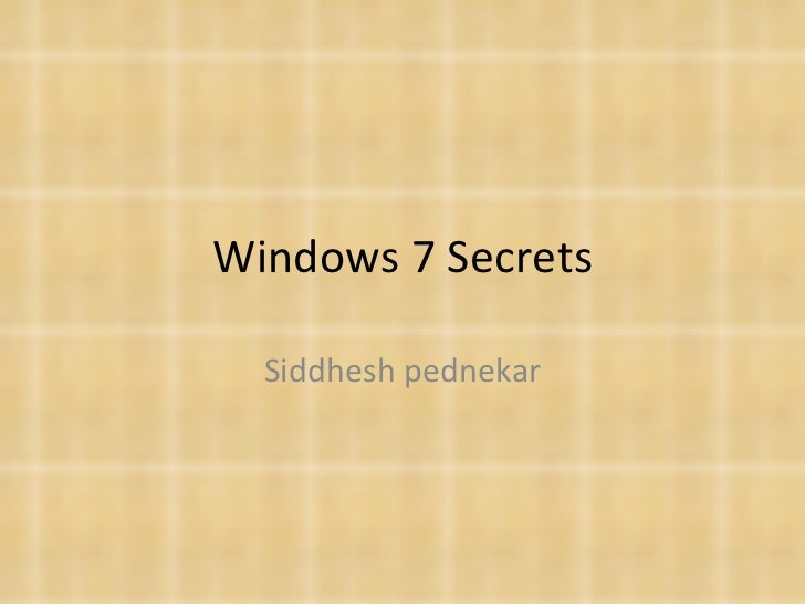Windows 7 Secrets  Siddhesh pednekar