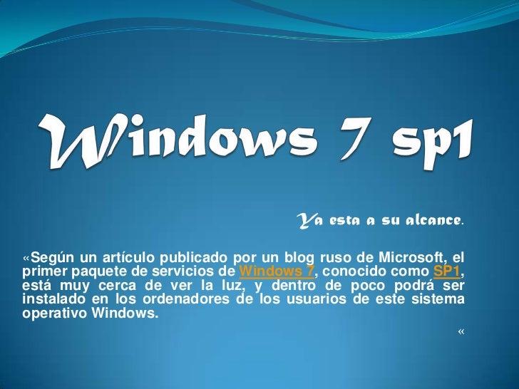 Windows 7 sp1<br />Ya esta a su alcance.<br />«Según un artículo publicado por un blog ruso de Microsoft, el primer paquet...