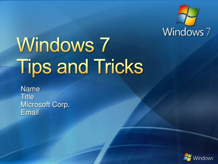 Windows 7<br />Tips and Tricks<br />Name<br />Title<br />Microsoft Corp.<br />Email<br />