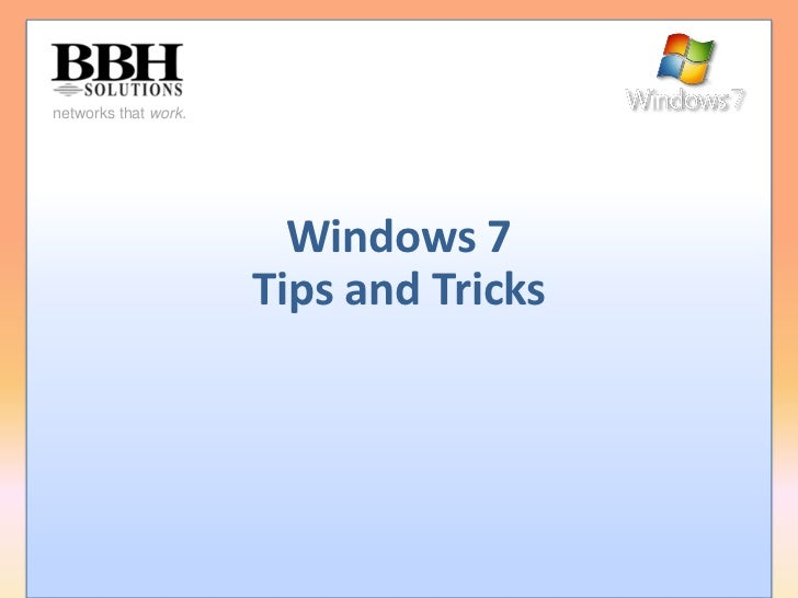 networks that work.                             Windows 7                       Tips and Tricks