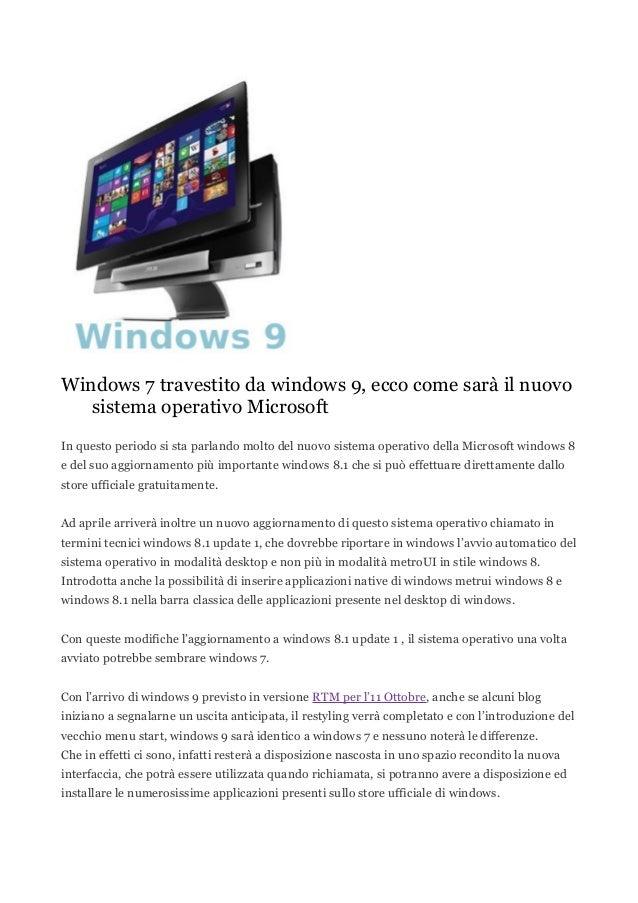Windows 7 travestito da windows 9, ecco come sarà il nuovo sistema operativo Microsoft In questo periodo si sta parlando m...