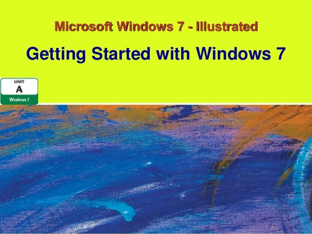 Microsoft Windows 7 - IllustratedGetting Started with Windows 7