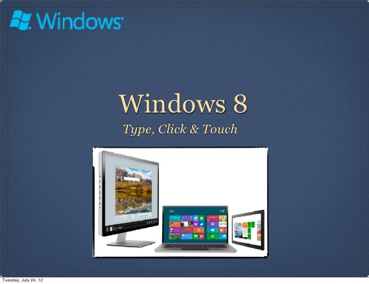 Windows 8                       Type, Click & TouchTuesday, July 24, 12