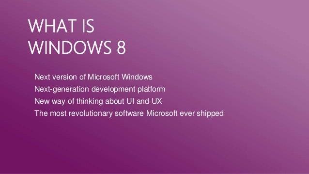 WHAT ISWINDOWS 8Next version of Microsoft WindowsNext-generation development platformNew way of thinking about UI and UXTh...