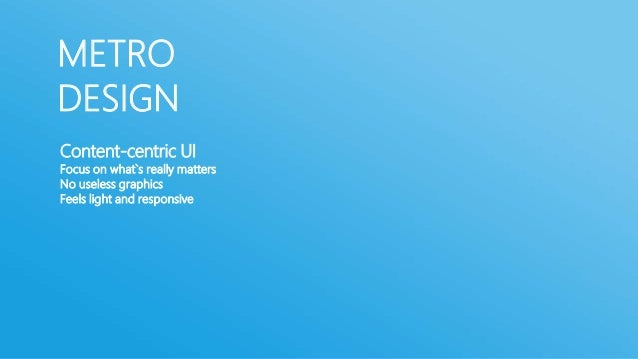 METRODESIGN         Touch-based         Touch-based design language         Everything should be easily reachable         ...
