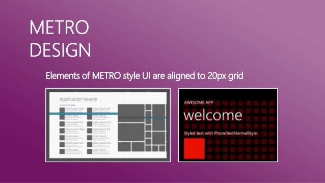 METRO    Make your application feels             like canvas with lots ofDESIGN             things to explore
