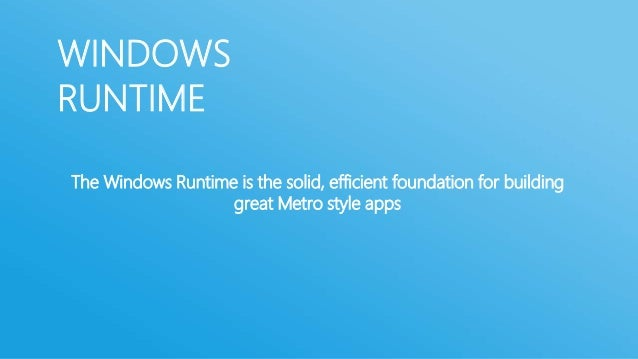 WINDOWSRUNTIMEFrom regular developers standpointWindows Runtime is set of API for writing Metro style appsFrom OS architec...