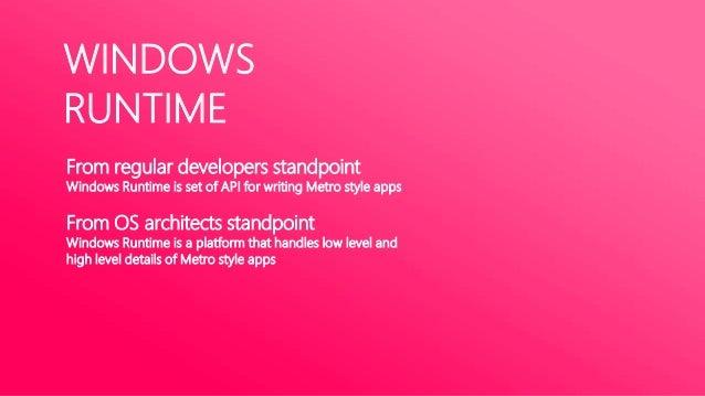 WINDOWS RUNTIMEDESIGN PRINCIPLESMajor improvement to developer experienceGreat Intellisense and toolingResponsive and Flui...