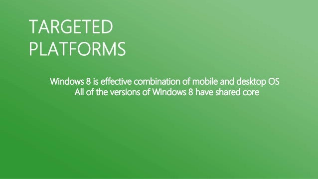 TARGETEDPLATFORMS Windows 8 is effective combination of mobile and desktop OS      All of the versions of Windows 8 have s...