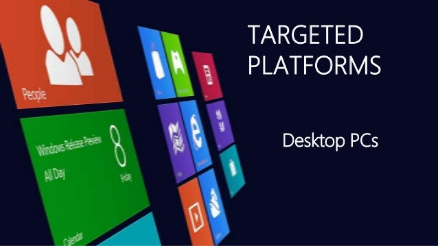 TARGETEDPLATFORMS  Desktop PCs