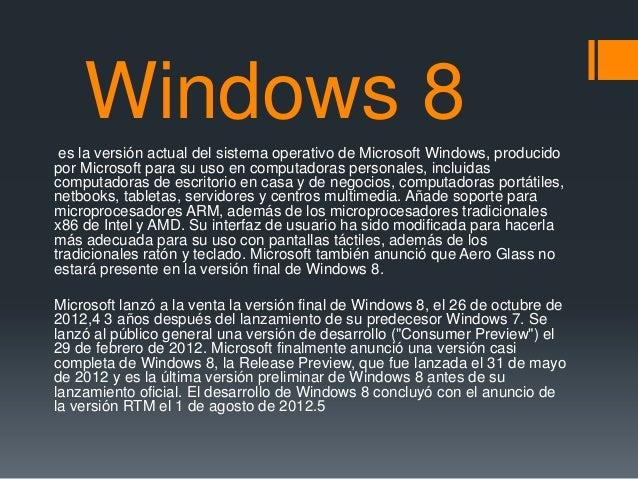 Windows 8 es la versión actual del sistema operativo de Microsoft Windows, producidopor Microsoft para su uso en computado...