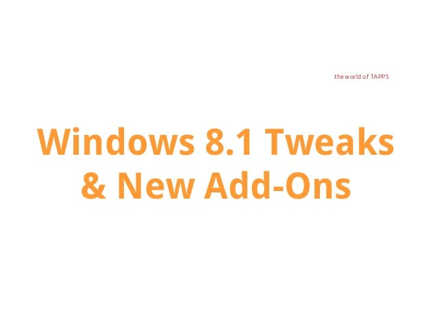 the world of TAPPS  Windows 8.1 Tweaks & New Add-Ons