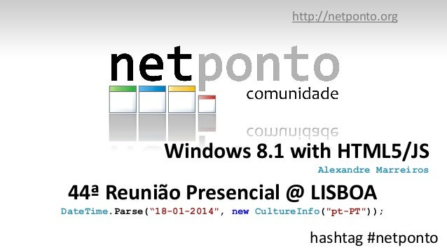 """http://netponto.org  Windows 8.1 with HTML5/JS Alexandre Marreiros  44ª Reunião Presencial @ LISBOA DateTime.Parse(""""18-01-..."""