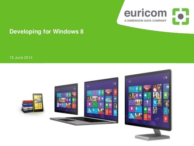 18 June 2014 Developing for Windows 8