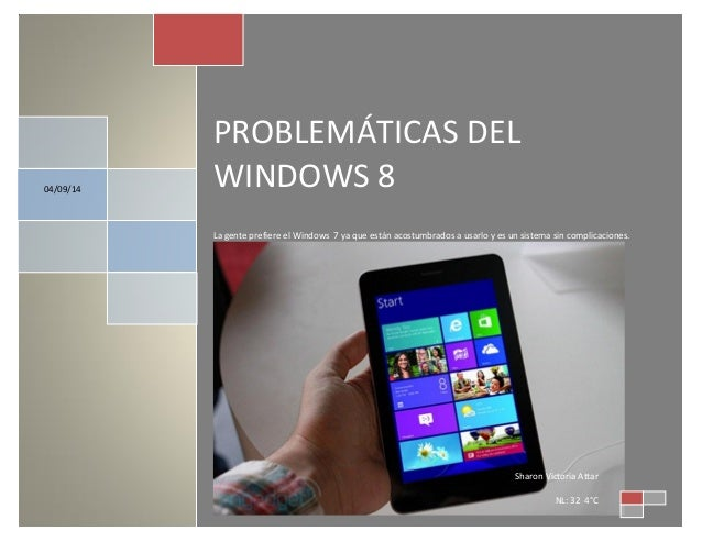 PROBLEMÁTICAS DEL WINDOWS 8  La gente prefiere el Windows 7 ya que están acostumbrados a usarlo y es un sistema sin compli...