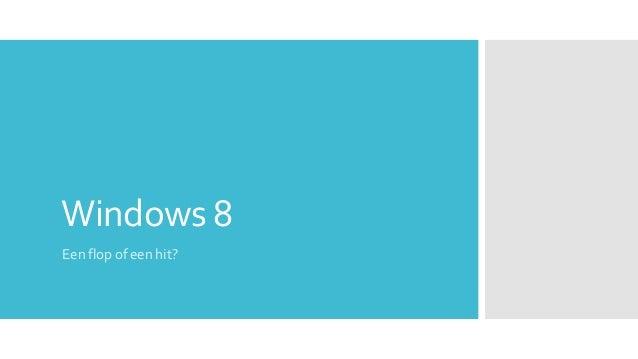 Windows 8Een flop of een hit?