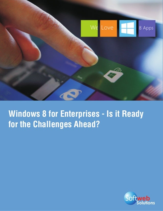 SolutionsWindows 8 for Enterprises - Is it Readyfor the Challenges Ahead?