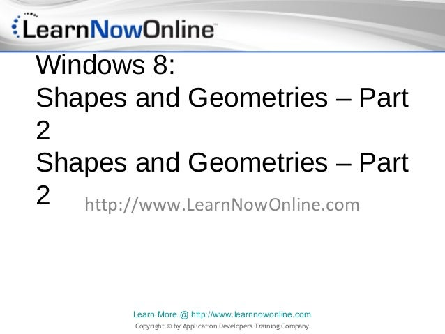 Windows 8:Shapes and Geometries – Part2Shapes and Geometries – Part2 http://www.LearnNowOnline.com        Learn More @ htt...