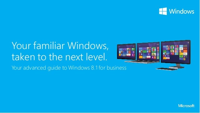 Your familiar Windows, taken to the next level. Your advanced guide to Windows 8.1 for business