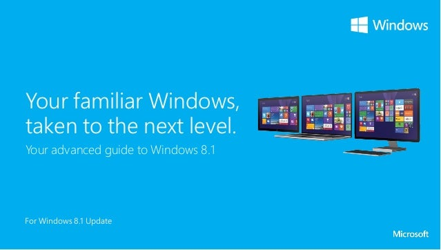 Your familiar Windows, taken to the next level. Your advanced guide to Windows 8.1 For Windows 8.1 Update