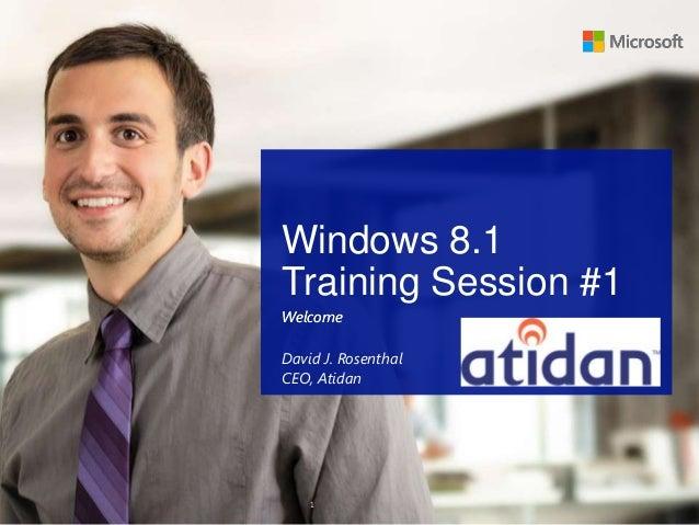 1 Windows 8.1 Training Session #1 WelcomeWelcome David J. Rosenthal CEO, Atidan