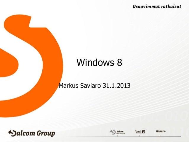 Windows 8Markus Saviaro 31.1.2013