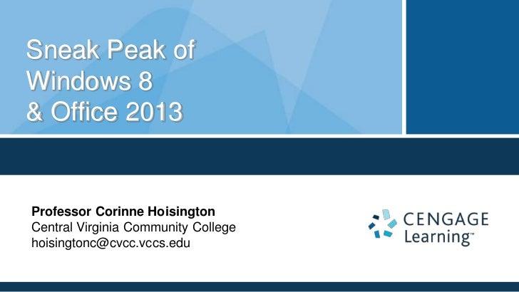Sneak Peak ofWindows 8& Office 2013Professor Corinne HoisingtonCentral Virginia Community Collegehoisingtonc@cvcc.vccs.edu