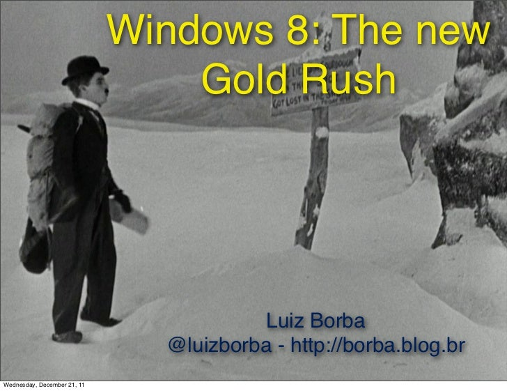 Windows 8: The new                                 Gold Rush                                        Luiz Borba            ...
