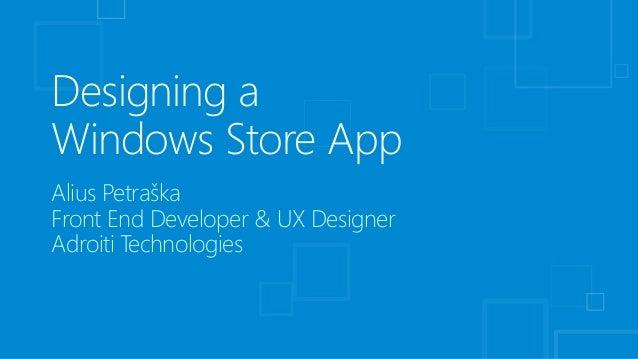 Designing aWindows Store AppAlius PetraškaFront End Developer & UX DesignerAdroiti Technologies