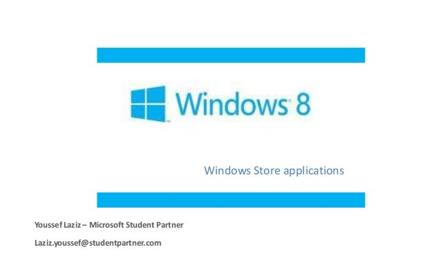 Windows Store applicationsYoussef Laziz – Microsoft Student PartnerLaziz.youssef@studentpartner.com