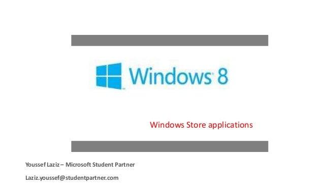 Windows Store applicationsYoussef Laziz – Microsoft Student PartnerLaziz.youssef@studentpartner.com