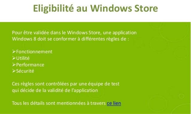 Eligibilité au Windows StorePour être validée dans le Windows Store, une applicationWindows 8 doit se conformer à différen...