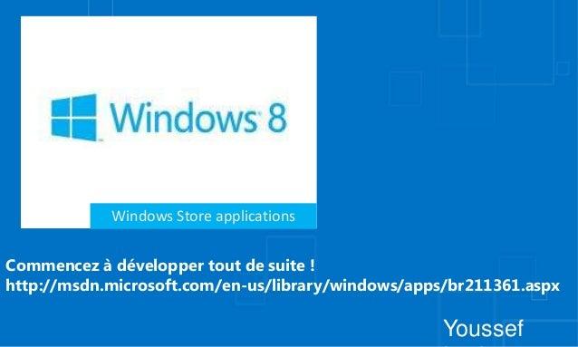 Windows Store applicationsCommencez à développer tout de suite !http://msdn.microsoft.com/en-us/library/windows/apps/br211...