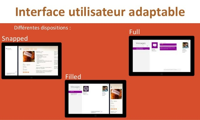 Interface utilisateur adaptable   Différentes dispositions :                                   FullSnapped                ...