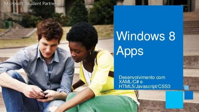 Windows 8AppsDesenvolvimento comXAML/C# eHTML5/Javascript/CSS3