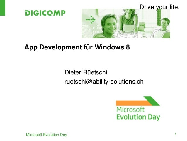 Drive your life.App Development für Windows 8Dieter Rüetschiruetschi@ability-solutions.chMicrosoft Evolution Day 1