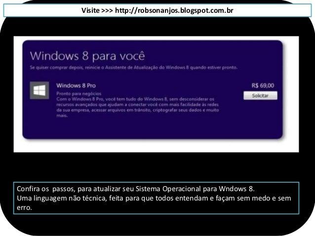 Visite >>> http://robsonanjos.blogspot.com.brConfira os passos, para atualizar seu Sistema Operacional para Wndows 8.Uma l...