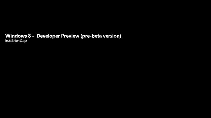 Windows 8 -  Developer Preview (pre-beta version)Installation Steps<br />