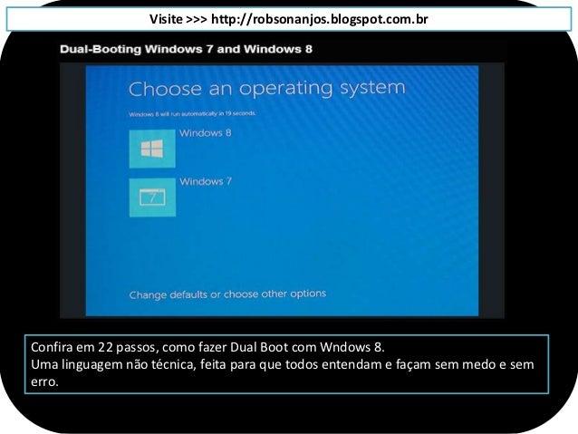Visite >>> http://robsonanjos.blogspot.com.brConfira em 22 passos, como fazer Dual Boot com Wndows 8.Uma linguagem não téc...