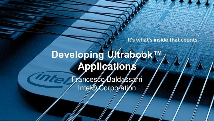 Developing Ultrabook™     Applications   Francesco Baldassarri     Intel® Corporation