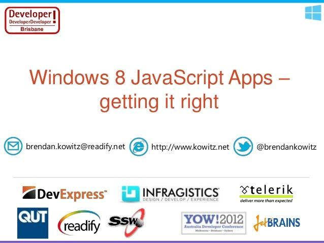 Windows 8 JavaScript Apps –      getting it rightbrendan.kowitz@readify.net   http://www.kowitz.net   @brendankowitz