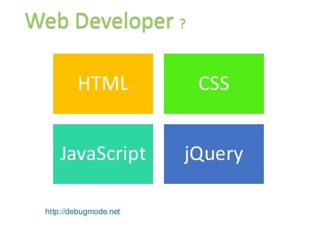 Web Developer ?         HTML            CSS    JavaScript          jQuery http://debugmode.net